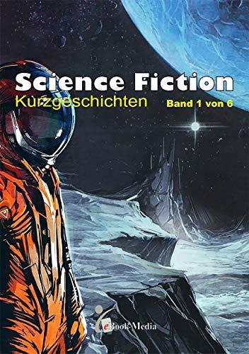 Science Fiction Kurzgeschichten: Band 1 von 6
