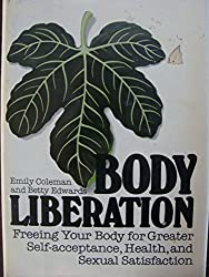 Body liberation: Freeing your body for greater self-acceptance, health, and sexual satisfaction