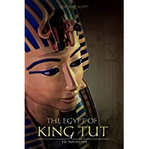 Ancient Egypt: The Egypt of King Tut (The Youngest Pharaoh) (English Edition)