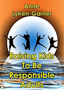How To Raise Kids To Be Responsible Adults (English Edition) par [Lyken-Garner, Anne]