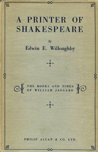 A PRINTER OF SHAKESPEARE: THE BOOKS AND TIMES OF WILLIAM JAGGARD