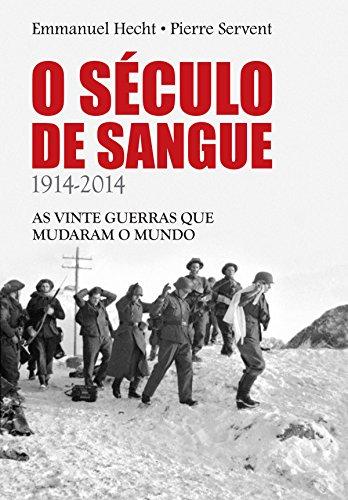 O Século de Sangue - 1914-2014: as vinte guerras que mudaram o mundo (Portuguese Edition)