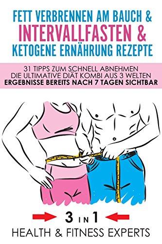 Intervallfasten & Ketogene Ernährung Rezepte & Fett verbrennen am Bauch - 31 Tipps zum schnell abnehmen - Die Ultimative Diät Kombi aus 3 Welten - Ergebnisse bereits nach 7 Tagen sichtbar - 3IN1 - Taille Stehen