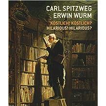 Carl Spitzweg - Erwin Wurm Köstlich! Köstlich? / Hilarious? Hilarious!: Ausst.Kat. Leopold Museum, Wien 2017