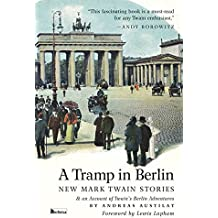 A Tramp in Berlin. New Mark Twain Stories & an Account of his Berlin Adventures