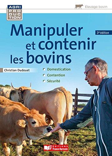 Manipuler et contenir les bovins (Agriproduction elevage bovin) par Christian Dudouet