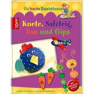 Die freche Bastelmaus. Knete, Salzteig, Ton und Gips