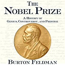 The Nobel Prize: A History of Genius, Controversy, and Prestige