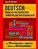 Deutsch: Idiome Auf Der Uberholspur Lernen Fur Englisch Schsprachler: Die 100 meistbenutzten, englischen Idiome mit 600 Beispielsätzen.