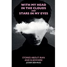 With My Head in the Clouds and Stars in My Eyes: Stories about Iran and Elsewhere