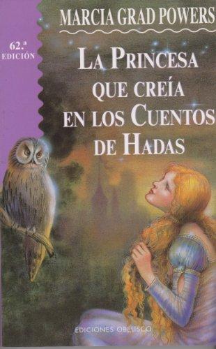 La Princesa Que Creia En Los Cuentos de Hadas por Marcia Grad