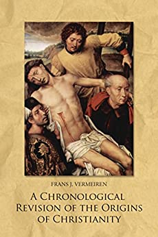 A Chronological Revision of the Origins of Christianity (English Edition) par [Vermeiren, Frans J.]