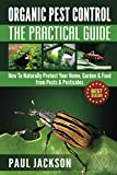 Organic Pest Control: The Practical Guide: How To Naturally Protect Your Home, Garden & Food from Pests & Pesticides (Bug Free, Homesteading, Pesticide ... Pesticide Application, Pesticide Book)