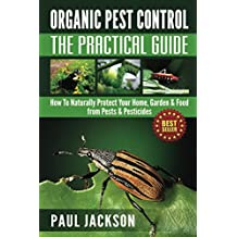 Organic Pest Control: The Practical Guide: How To Naturally Protect Your Home, Garden & Food from Pests & Pesticides (Bug Free, Homesteading, Pesticide ... Pesticide Book) (English Edition)