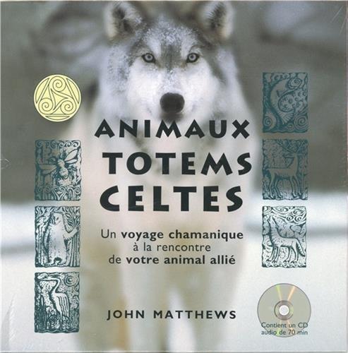 Animaux totems celtes : Un voyage chamanique à la rencontre de votre animal allié. Avec un livre illustré, 20 cartes d'animaux totems (1CD audio) par John Matthews