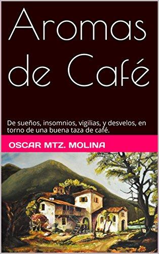 Aromas de Café: De sueños, insomnios, vigilias, y desvelos, en torno de una buena taza de café.
