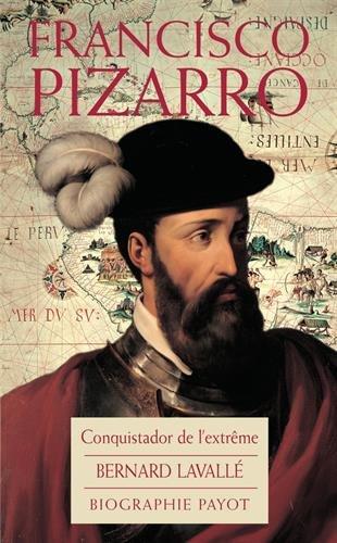 Francisco Pizzaro : Le Conquistador de l'extrme