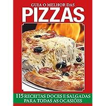 Guia O Melhor das Pizzas: 115 receitas para todas as ocasiões (Portuguese Edition)