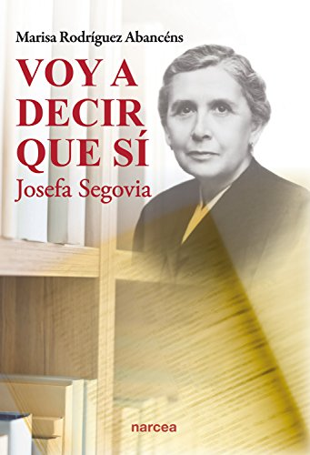 Voy a decir que sí: Josefa Segovia (Obras fuera de colección nº 73) por Marisa Rodríguez Abancéns