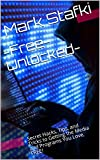 -Free-Unlocked-: Secret Hacks, Tips, and Tricks to Getting the Media and Programs You Love, FREE!