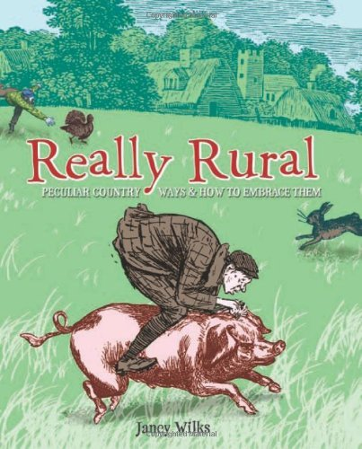 Really Rural: Peculiar Country Ways and How to Embrace Them by Janey Wilks (2009-10-30)