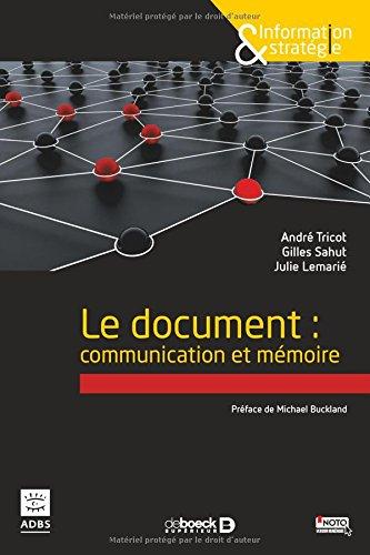 Le document : communication et mémoire / André Tricot, Gilles Sahut, Julie Lemarié ; préface de Michael Buckland.- Louvain-la-Neuve (Belgique) : De Boeck Supérieur , DL 2016