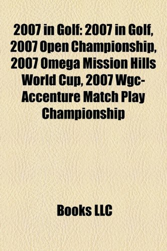 2007-in-golf-2007-open-championship-2007-omega-mission-hills-world-cup-2007-wgc-accenture-match-play