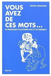Vous avez de ces mots... par Michel Francard