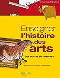 Enseigner l'histoire des arts au cycle 3 (Pédagogie pratique) (French Edition)