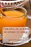 Terapia di aceto di sidro di mele: : Detoxify il tuo corpo, perdere peso, idratare, ringiovanire, esfoliare la tua pelle prefetto e capelli lucidi dall'interno ... verso l'esterno (Shampoo, Condizionatore