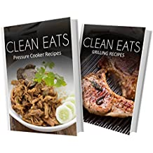 Pressure Cooker Recipes and Grilling Recipes: 2 Book Combo (Clean Eats) (English Edition)