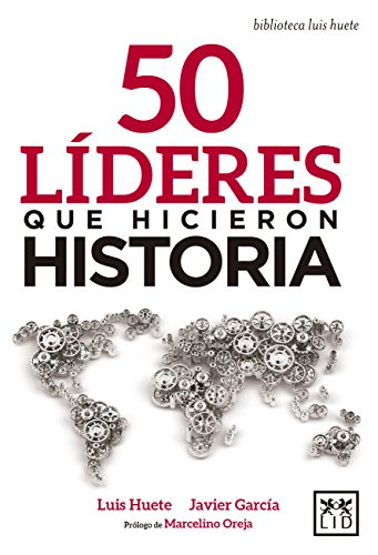 50 Lideres Que Hicieron Historia (Accion Empresarial) por Luis Huete
