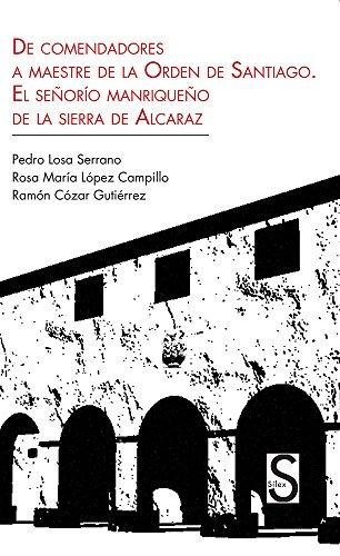 De Comendadores A Maestre De La Orden De Santiago. El Señorío Manriqueño De La Sierra De Alacaraz (Serie Historia Moderna) por Pedro Losa
