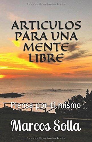 Descargar Libro ARTICULOS PARA UNA MENTE LIBRE: Piensa por ti mismo de Marcos Solla