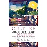[(Culture, Architecture and Nature : An Ecological Design Retrospective)] [By (author) Sim Van Der Ryn] published on (December, 2013)