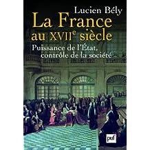 La France au XVIIe siècle : Puissance de l'Etat, contrôle de la société
