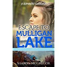 Escape To Mulligan Lake: A Romantic Suspense
