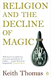 Religion and the Decline of Magic: Studies in Popular Beliefs in Sixteenth and Seventeenth-Century England (Penguin History)