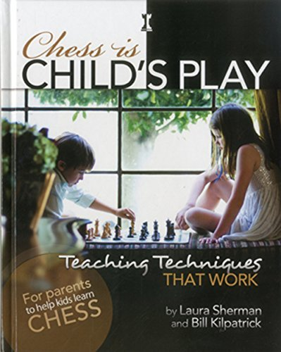 Chess is Child's Play: Teaching Techniques That Work by Laura Sherman (2012-04-16)