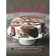 Chocolat: Seductive Recipes for Bakes, Desserts, Truffles and Other Treats