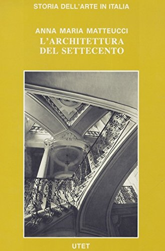 Matteucci Anna Maria. - L'ARCHITETTURA DEL SETTECENTO.