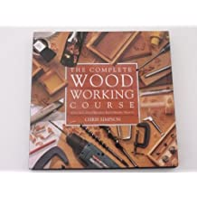 The Complete Guide to Woodworking by Chris Simpson (1994-09-02)