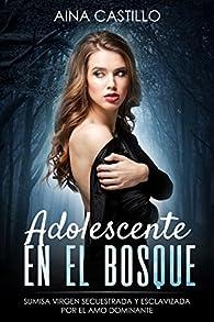 Adolescente en el Bosque: Sumisa Virgen Secuestrada y Esclavizada por el Amo Dominante par Aina Castillo