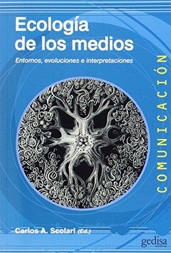 Ecologia de los medios (Comunicación) por Carlos A. Scolari (Ed.)