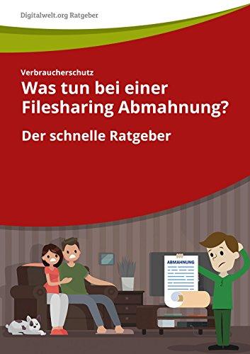 Was tun bei einer Filesharing-Abmahnung: Der schnelle Ratgeber (Verbraucherschutz) Verbraucherschutz
