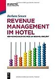 Revenue Management im Hotel: Kennzahlen - Prozesse - MICE-Management (De Gruyter Studium)