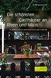 Die schönsten Gasthäuser an Rhein und Main: 50 Anregungen zur genussvollen Einkehr