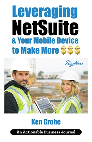 Leveraging NetSuite & Your Mobile Device to Make More $$$: Closing the Last Mile on Business Consumption with Customer Centricity (English Edition)