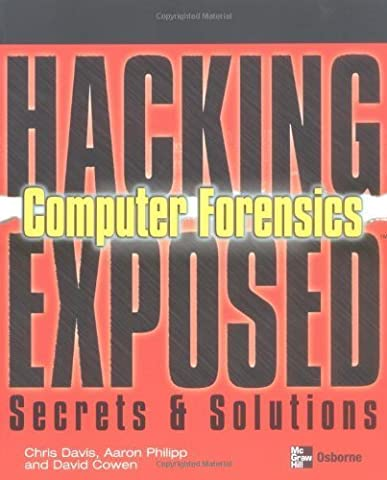 Hacking Exposed Computer Forensics: Computer Forensics Secrets & Solutions 1st edition by Davis,Chris, Philipp,Aaron, Cowen,David (2004) Paperback
