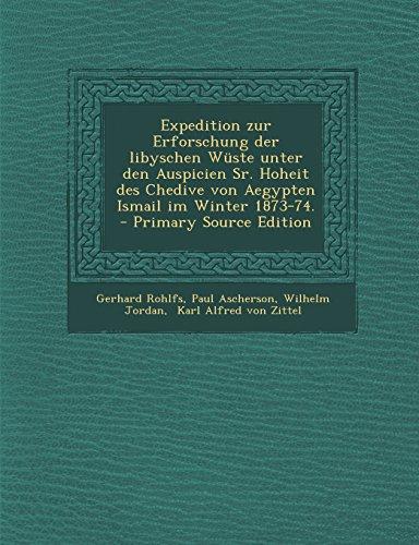 Expedition Zur Erforschung Der Libyschen Wuste Unter Den Auspicien Sr. Hoheit Des Chedive Von Aegypten Ismail Im Winter 1873-74.